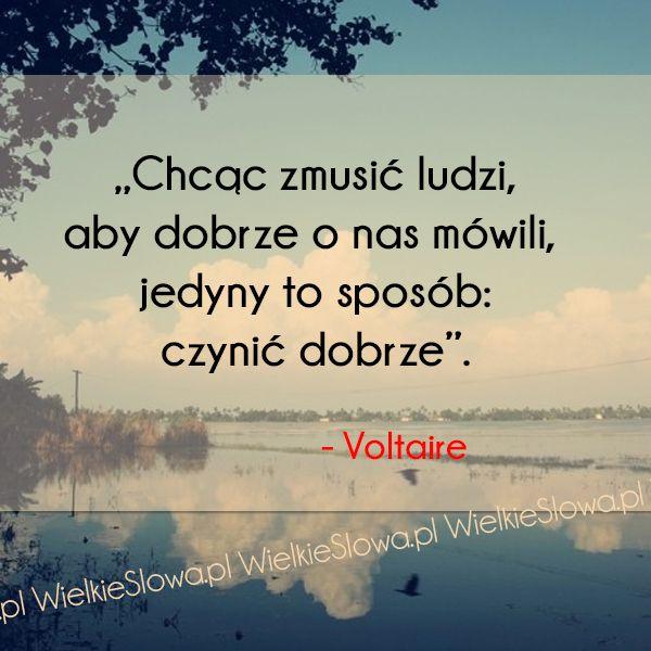 Chcąc zmusić ludzi, aby dobrze o nas mówili... #Voltaire,  #Człowiek, #Dobro-i-sprawiedliwość