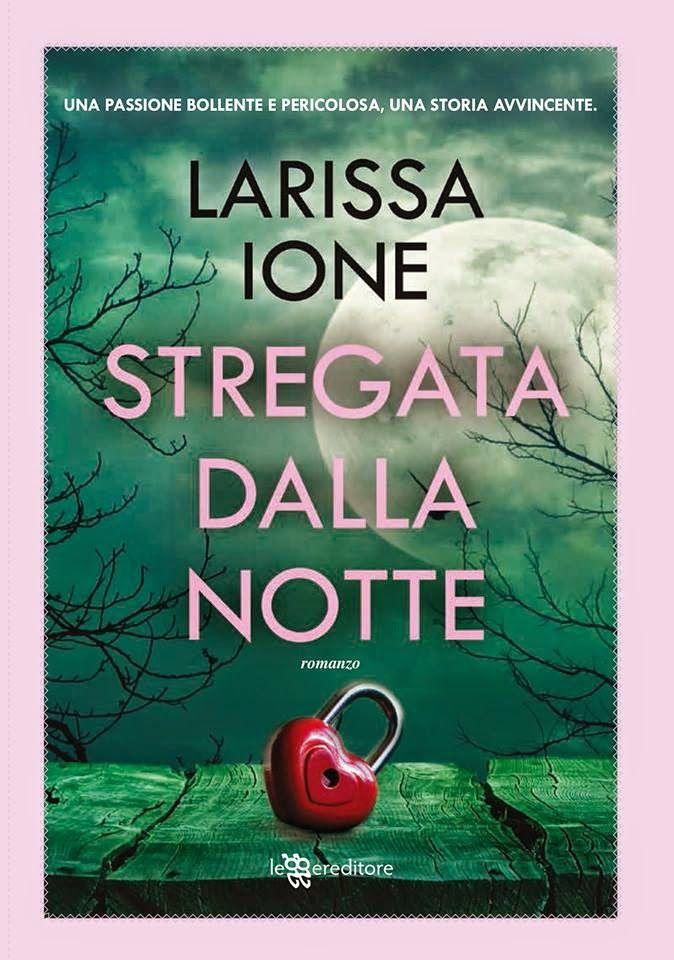 Titolo: Stregata dalla notte Autrice: Larissa Ione  Serie: MoonBound Clan Vampires #2 Casa editrice: Leggereditore Data di uscita in ebook: 12 marzo 2015 a euro 4,99