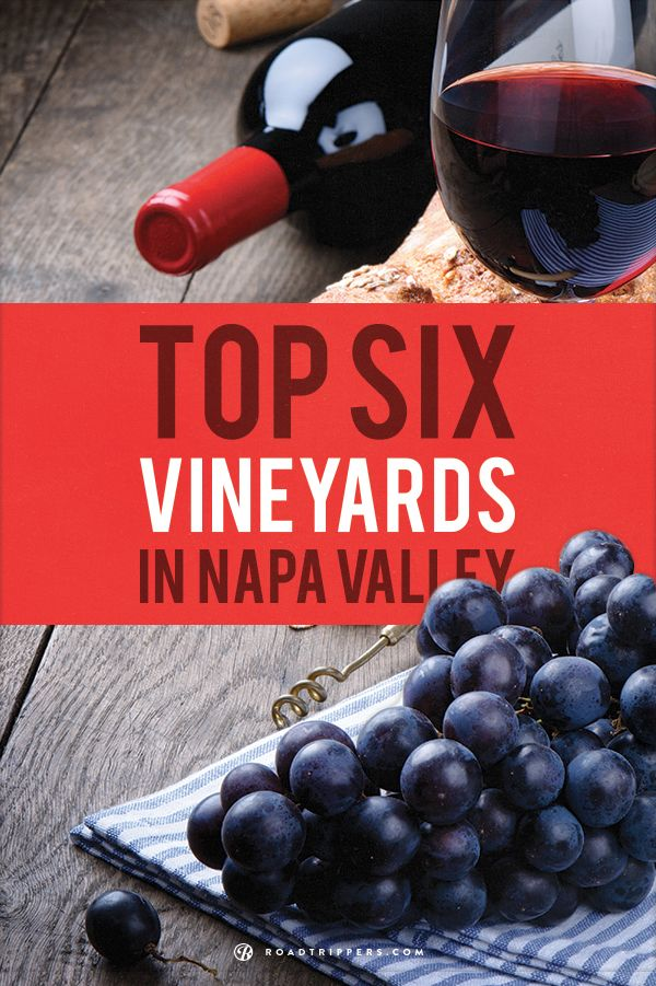 Visit the Top 6 vineyards in Napa Valley.