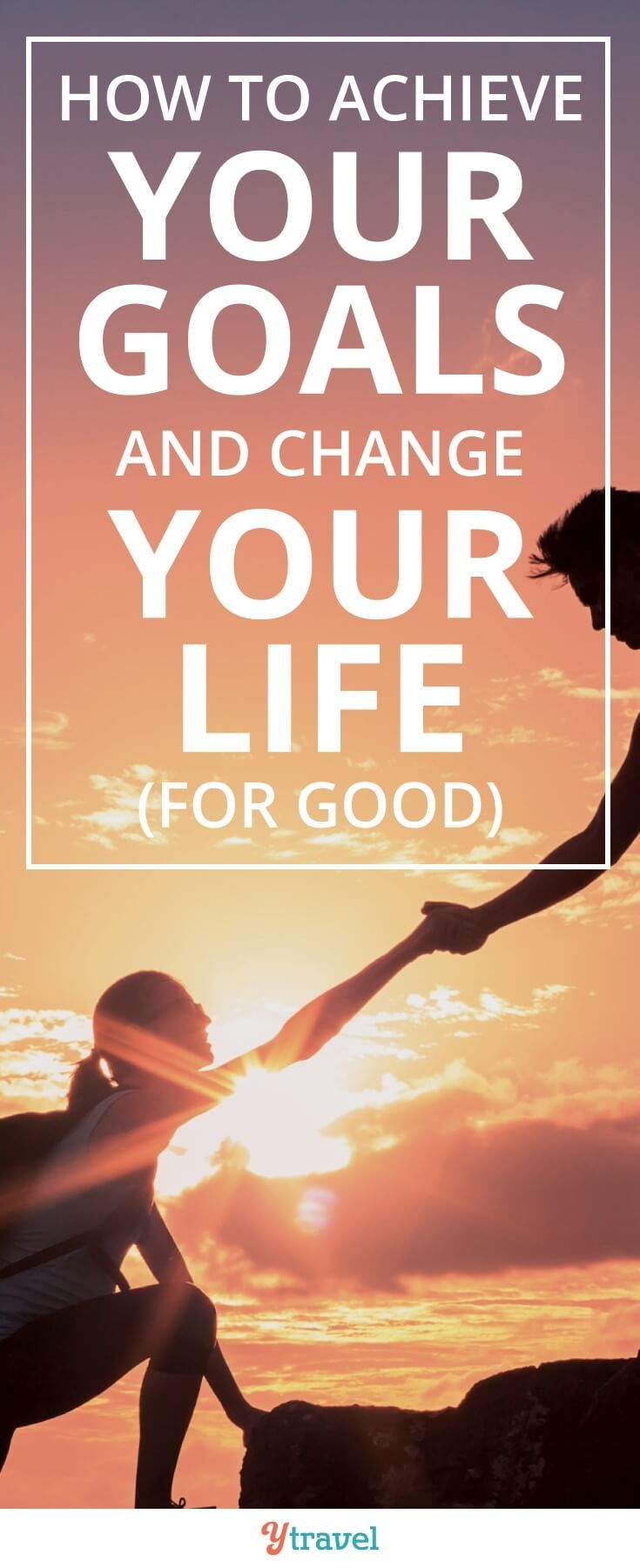 How to achieve your goals and change your life (for good)