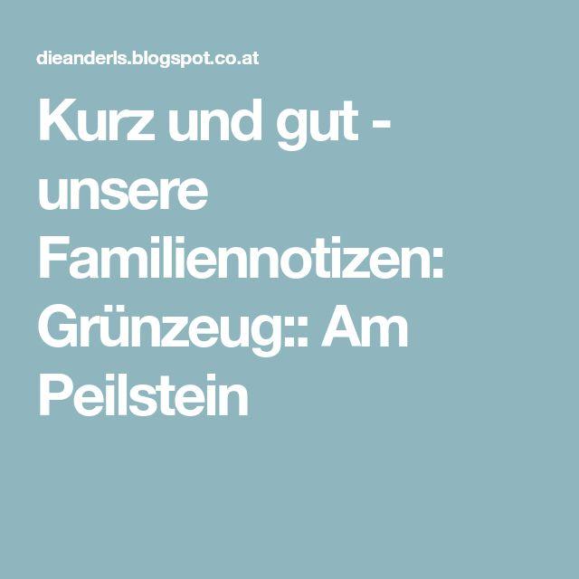 Kurz und gut - unsere Familiennotizen: Grünzeug:: Am Peilstein
