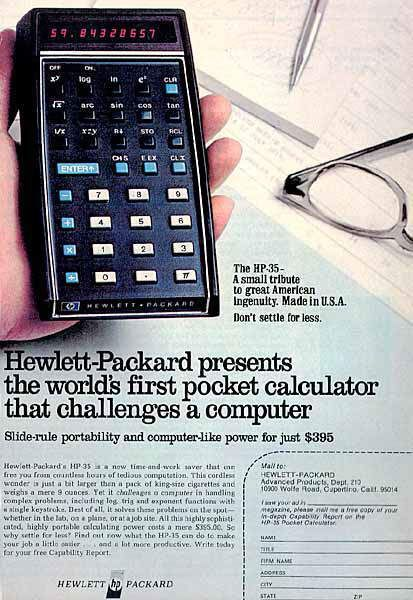 "I don't remember exactly which calculator I first had but it was very much like this and my ""big"" Christmas present in mid 1970s this is the HP-35 Calculator from 1972.  Look at the cost! It is still my favourite calculator of all time. Great keyboard, and used Reverse Polish notation logic for entry, which seemed so logical."