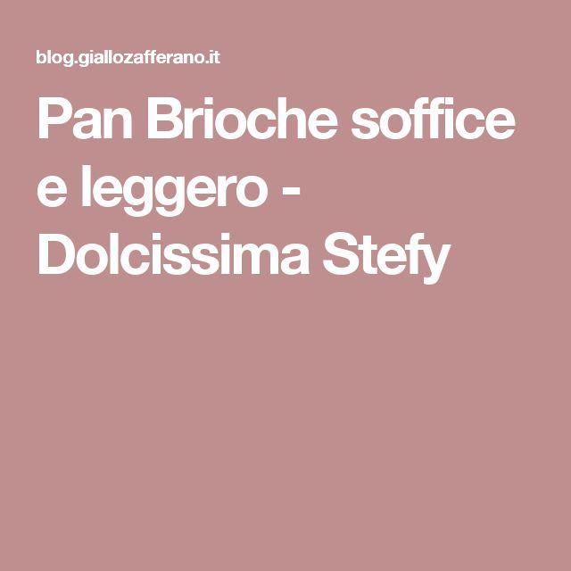 Pan Brioche soffice e leggero - Dolcissima Stefy