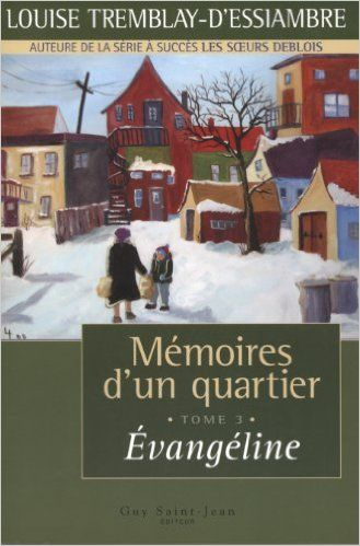 Mémoires d'un quartier, tome 3: Évangéline: Amazon.com: Louise Tremblay-D'Essiambre: Books