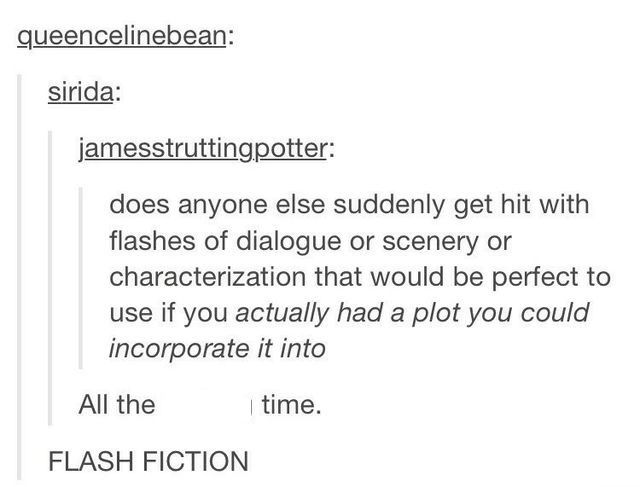 Every SINGLE time<<<I just take it and create a storyline. I'm not one to let good ideas o to waste