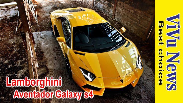 Lamborghini Aventador Galaxy s4  tin tức Người Việt ViVu news