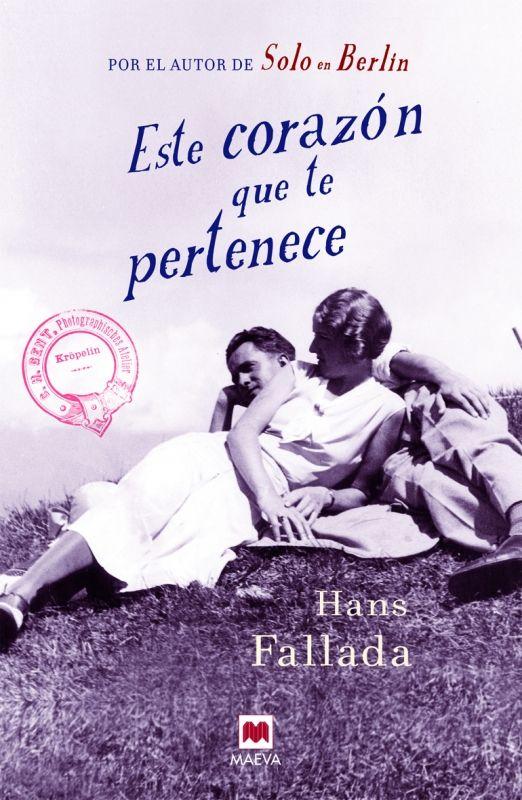 ABRIL-2016. Hans Fallada. Este corazón que te pertenece. PRÉSTEC EXPRESS.