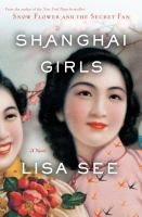 """Shanghai Girls by Lisa See. PS3569.E3334 S53 2009    Place: China, US  Time: 1930s +  """"In 1937, Shanghai is the Paris of Asia, a city of great wealth and glamour, the home of millionaires and beggars, gangsters and gamblers, patriots and revolutionaries, artists and warlords. Thanks to the financial security and material comforts provided by their father's prosperous rickshaw business, twenty-one-year-old Pearl Chin and her younger sister, May, are having the time of their lives."""""""