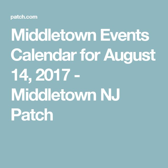 Middletown Events Calendar for August 14, 2017 - Middletown NJ Patch