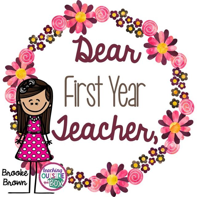 Want to know the truth about teaching?  Start here! Teach Outside the Box by Brooke Brown: Dear First Year Teacher | Teacher Wellness