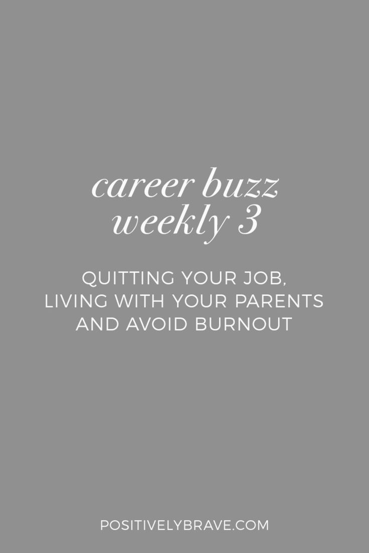 Career Buzz Weekly - Quitting your job, living with your parents and how to avoid burnout