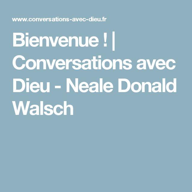Bienvenue !   Conversations avec Dieu - Neale Donald Walsch