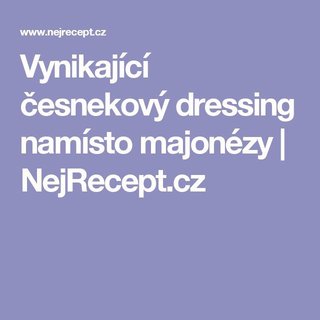 Vynikající česnekový dressing namísto majonézy   NejRecept.cz