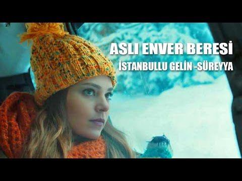 ASLI ENVER BERESİ ( İstanbullu Gelin - Süreyya) Detaylı Anlatım - YouTube