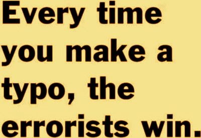 Every time you make a typo, the errorist win.
