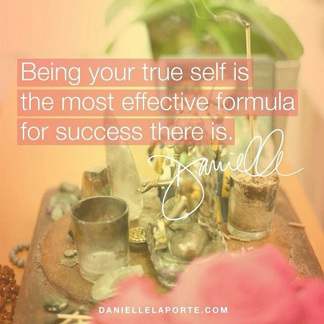 Authenticity - Being your true self is the most effective formula for success there is. Get more at DanielleLaPorte.com #desiremap