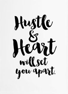 Hustle and heart will set you apart.