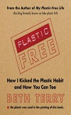 Plastic Free: How I Kicked the Plastic Habit and How You Can Too | Beth Terry