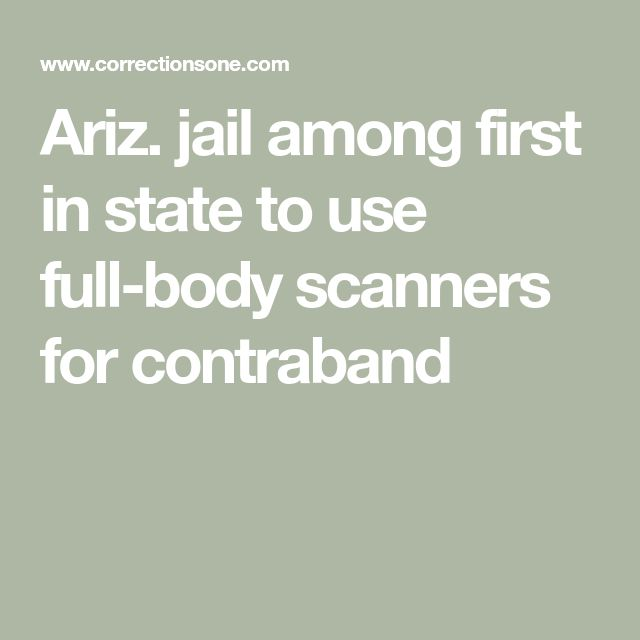 Ariz. jail among first in state to use full-body scanners for contraband