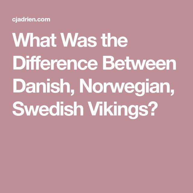 What Was the Difference Between Danish, Norwegian, Swedish Vikings?