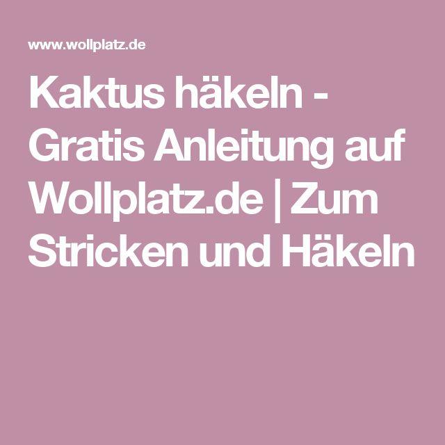 Kaktus häkeln - Gratis Anleitung auf Wollplatz.de | Zum Stricken und Häkeln