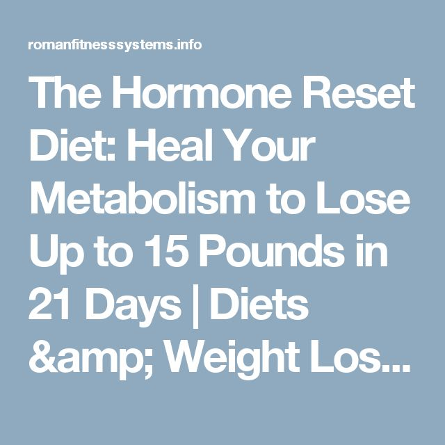 The Hormone Reset Diet: Heal Your Metabolism to Lose Up to 15 Pounds in 21 Days | Diets & Weight Loss | Roman Fitness Systems - Your health and fitness is an important aspect of your life!