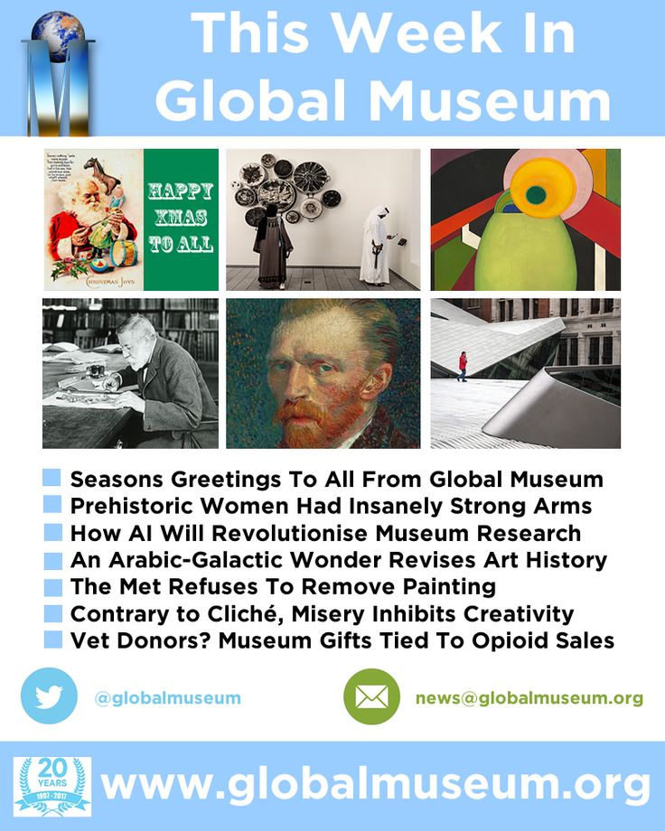 This Week - Seasons Greetings To All * Strong Armed Prehistoric Women * Artificial Intelligence Revolutionizes Museum Research * An Arabic-Galactic Wonder * Met Refuses To Remove Painting * Misery Inhibits Creativity? * Museum Gifts Tied To Opioid Sales htp://www.globalmuseum.org #museum #news #globalmuseum #jobs