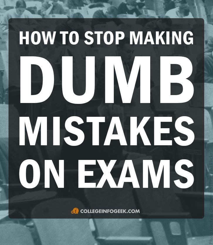 10 ways to avoid making careless mistakes on your tests - college student advice for getting good grades on exams