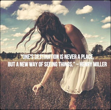 """One's destination is never a place but a new way of seeing things."" ~ Henry Miller. #quotes #inspiration"