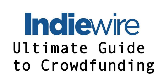Ultimate Guide to Crowdfunding for Filmmakers. via scriptzone.com