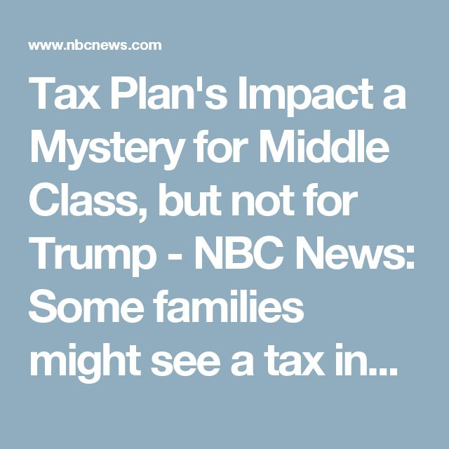 Tax Plan's Impact a Mystery for Middle Class, but not for Trump - NBC News: Some families might see a tax increase, since the proposal eliminates the personal exemption that filers currently claim for each taxpayer and dependent. Senior citizens and the blind currently also receive an additional deduction that could be affected by the proposal. (Trump on the other hand, will pay tens of millions less on both personal and business taxes, and no inheritance tax is a windfall for his family.)