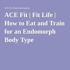 ACE Fit   Fit Life   How to Eat and Train for an Endomorph Body Type