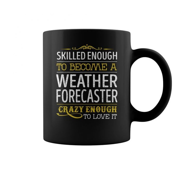 Skilled Enough To Become A Weather Forecaster Crazy Enough To Love It Job Mugs  Coffee Mug (colored) Sharknado Weather Forecast T Shirt Cleveland Weather Forecast T Shirt Cleveland Weather Forecast T Shirt Good Weather Forecast T-shirt