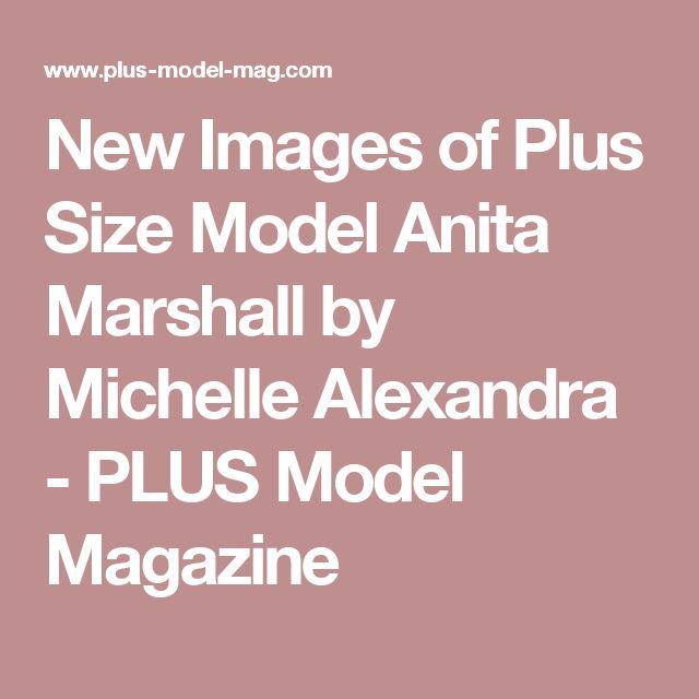 New Images of Plus Size Model Anita Marshall by Michelle Alexandra - PLUS Model Magazine