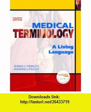 Medical Terminology A Living Language (4th Edition) (9780131589988) Bonnie F. Fremgen, Suzanne S. Frucht , ISBN-10: 0131589989  , ISBN-13: 978-0131589988 ,  , tutorials , pdf , ebook , torrent , downloads , rapidshare , filesonic , hotfile , megaupload , fileserve