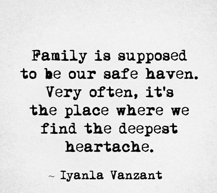 Family is supposed to be our safe haven. Very often, it's the place where we find the deepest heartache.