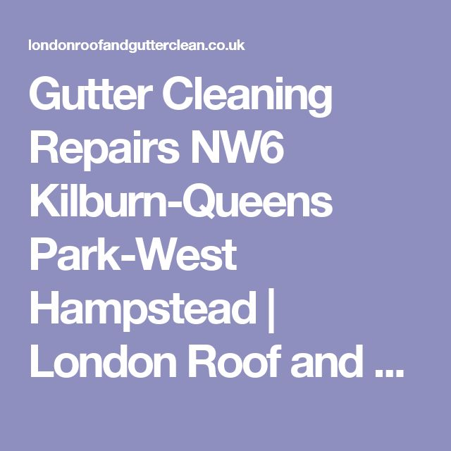 Gutter Cleaning Repairs NW6 Kilburn-Queens Park-West Hampstead | London Roof and Gutter Clean