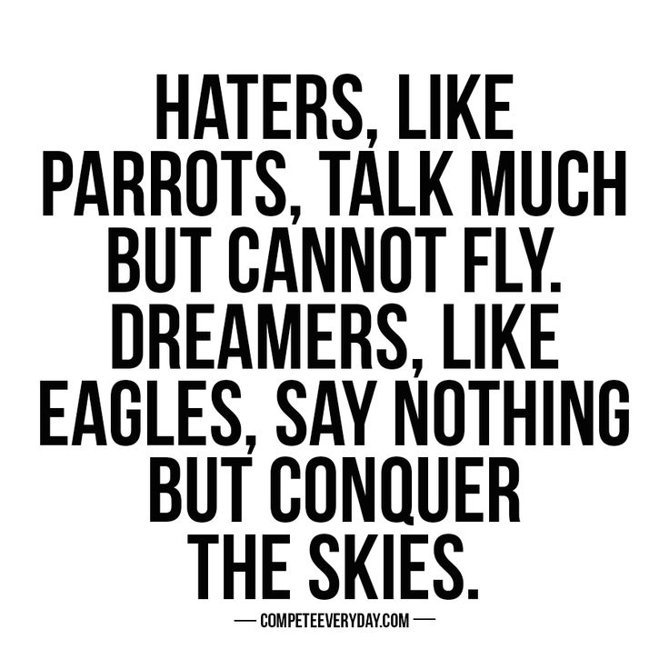Ignore the haters, the doubters, the critics. Focus on you - do you - and keep competing.