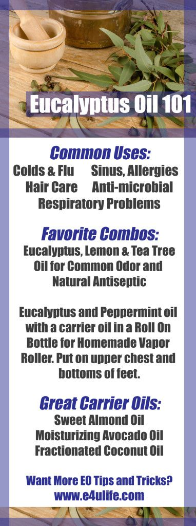 Eucalyptus 101. Eucalyptus Essential Oil Common Uses: Colds & Flu, Hair Care, Sinus & Allergies, Anti-microbial. Favorite Combo: Eucalyptus and peppermint oil with a carrier oil in a 10ml Roll On Bottle for Homemade Vapor Roller, and put on upper chest and bottoms of feet. Visit E4ULIFE.COM