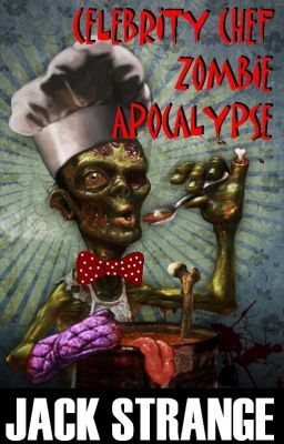 #wattpad #horror Celebrity Chef Zombie Apocalypse is the story of the dead…