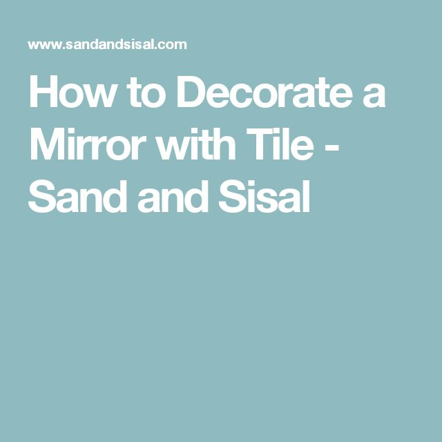 How to Decorate a Mirror with Tile - Sand and Sisal