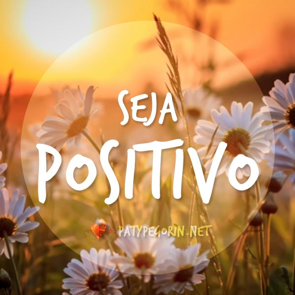 Seja Positivo  Saiba o que é ainda mais poderoso que pensamento positivo em http://patypegorin.net/pensamento-positivo/ ◄