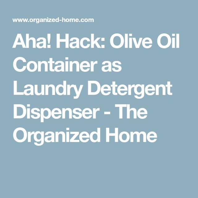 Aha! Hack: Olive Oil Container as Laundry Detergent Dispenser - The Organized Home