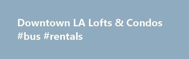 Downtown LA Lofts & Condos #bus #rentals http://remmont.com/downtown-la-lofts-condos-bus-rentals/  #apartments for rent in la # Looking to rent? We've been helping people rent in Downtown L.A. since 2001. Learn more by watching this video. RENTAL INFORMATION Click here to see all the Downtown rentals. We have a staff of full-time licensed rental agents specializing in high-quality apartments, flats, lofts, and houses in Downtown's best neighborhoods. For us, and for everyone who works in our…