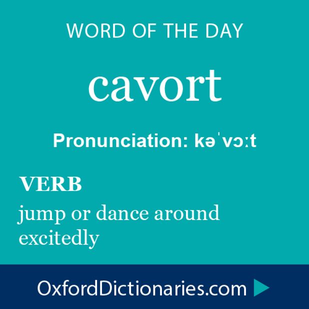 Word of the Day: cavort Click through to the full definition, audio pronunciation, and example sentences: http://www.oxforddictionaries.com/definition/english/cavort #WOTD #wordoftheday