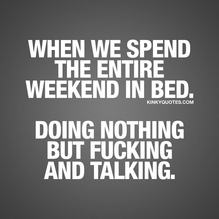 When we spend the entire weekend in bed. Doing nothing but fucking and talking. ❤ Save this pin if you love weekends like this with your boyfriend, girlfriend, husband or wife! ❤ #weekendvibes #weekends #love #sex #happiness ❤ Kinky Quotes