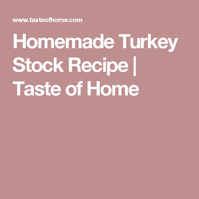 Homemade Turkey Stock Recipe | Taste of Home