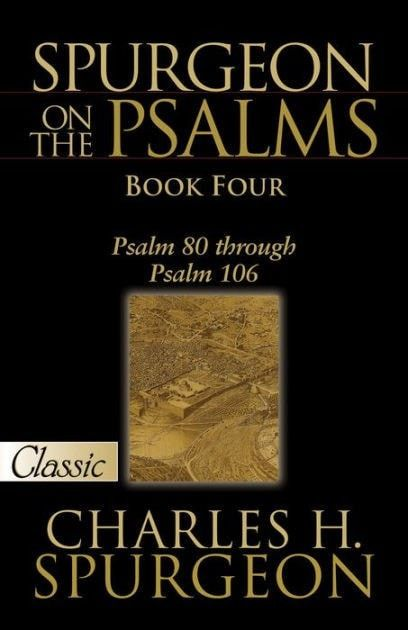 Spurgeon On The Psalms: Book Four - Psalm 80 Through Psalm 106