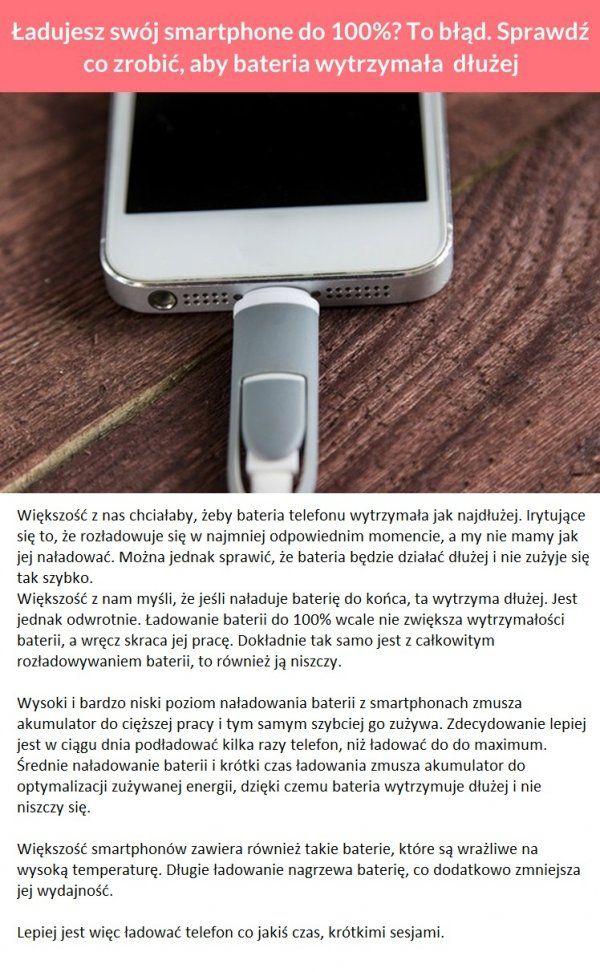 Ładujesz swój smartphone do 100�0To błąd. Sprawdź co zrobić, aby bateria wytrzymała dłużej