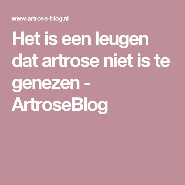 Het is een leugen dat artrose niet is te genezen - ArtroseBlog